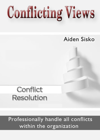 Conflicting Views - Professionally Handle All Conflicts Within The Organization ebook by Damon Lundqvist