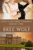 Love's Second Chance Series Box Set Two - Novels 5 - 8 ebook by Bree Wolf