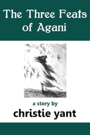 The Three Feats of Agani - a short story ebook by Christie Yant