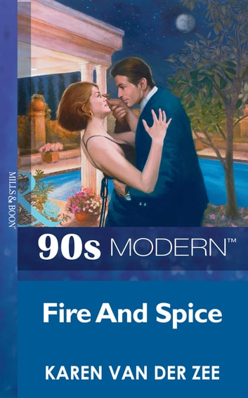 Fire And Spice (Mills & Boon Vintage 90s Modern) ebook by Karen Van Der Zee