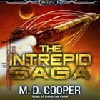 The Intrepid Saga - Books 1-3 & Destiny Lost audiobook by M. D. Cooper