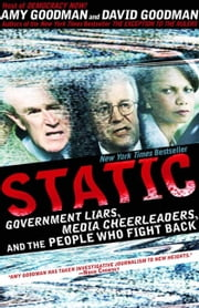 Static - Government Liars, Media Cheerleaders, and the People Who Fight Back ebook by Amy Goodman