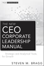 The New CEO Corporate Leadership Manual ebook by Steven M. Bragg