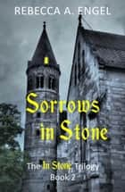 Sorrows in Stone - The In Stone Trilogy, #2 ebook by Rebecca A. Engel