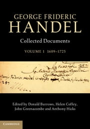 George Frideric Handel: Volume 1, 1609–1725 - Collected Documents ebook by Donald Burrows,Helen Coffey,John Greenacombe,Anthony Hicks