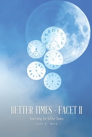 Better Times - Facet II - Searching For Better Times ebook by Gary B. Boyd