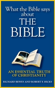 What the Bible says about the Bible - An Essential Truth of Christianity ebook by Richard Bewes,Robert F. Hicks