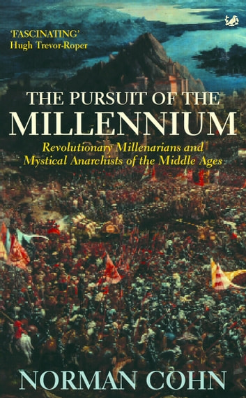 The Pursuit Of The Millennium - Revolutionary Millenarians and Mystical Anarchists of the Middle Ages ebook by Norman Cohn