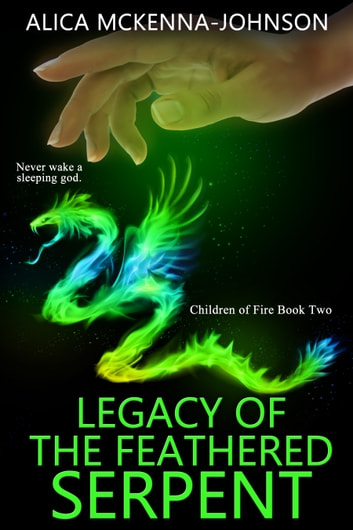 Legacy of the Feathered Serpent: Book Two in the Children of Fire Series ebook by Alica Mckenna Johnson