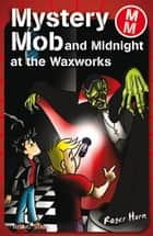 Mystery Mob and Midnight in the Waxworks ebook by Sarah Flemming
