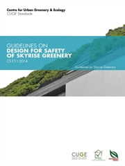 CS E11:2014: Guidelines on Design for Safety of Skyrise Greenery ebook by Centre for Urban Greenery & Ecology, Singapore The Editorial Team