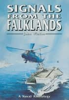 Signals From the Falklands - A Naval Anthology ebook by John Winton