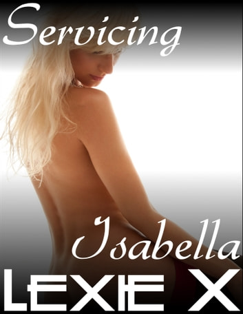Servicing Isabella ebook by Lexie X