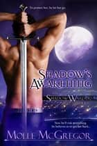 Shadow's Awakening - The Shadow Warders, Book One (An Urban Fantasy/Paranormal Romance Series) ebook by Molle McGregor