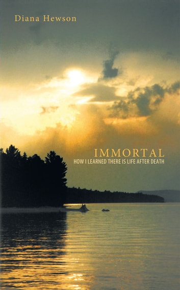 IMMORTAL - How I Learned There IS Life After Death ebook by Diana Hewson