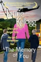 The Memory of You ebook by Laurie Kellogg