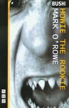 Howie the Rookie (NHB Modern Plays) ebook by Mark O?Rowe
