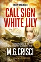 Call Sign, White Lily (New Enlarged 5th Edition) ebook by M.G. Crisci