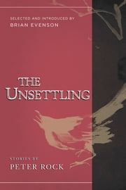 The Unsettling - Stories ebook by Peter Rock, Brian Evenson