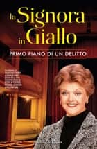 La Signora in Giallo. Primo piano di un delitto ebook by Donald Bain, Jessica Fletcher