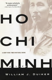 Ho Chi Minh - A Life ebook by William J. Duiker
