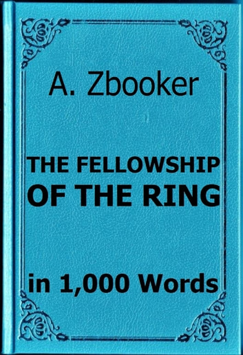 Tolkien: The Fellowship of the Ring in 1,000 Words ebook by Alex Zbooker