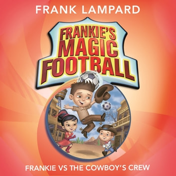 Frankie vs The Cowboy's Crew - Book 3 audiobook by Frank Lampard