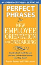 Perfect Phrases for New Employee Orientation and Onboarding: Hundreds of ready-to-use phrases to train and retain your top talent (EBOOK) ebook by Brenda Hampel,Erika Lamont