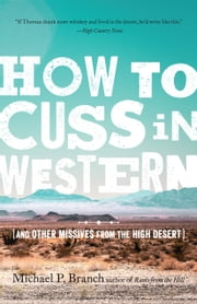 How to Cuss in Western - And Other Missives from the High Desert ebook by Michael P. Branch
