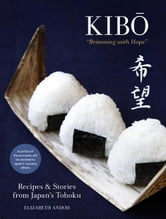 "Kibo (""Brimming with Hope"") - Recipes and Stories from Japan's Tohoku ebook by Elizabeth Andoh"
