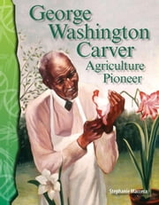 George Washington Carver: Agriculture Pioneer ebook by Macceca, Stephanie
