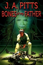 Bones of My Father ebook by J.A. Pitts
