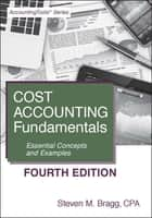 Cost Accounting Fundamentals: Fourth Edition ebook by Steven Bragg