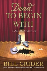 Dead, to Begin With - A Dan Rhodes Mystery ebook by Bill Crider