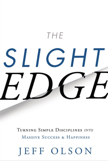 The Slight Edge - Turning Simple Disciplines into Massive Success and Happiness ebook by Jeff Olson