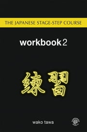 The Japanese Stage-Step Course: Workbook 2 ebook by Wako Tawa