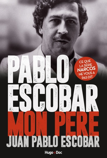Pablo Escobar Mon père ebook by Juan pablo Escobar