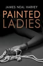 Painted Ladies ebook by James Neal Harvey