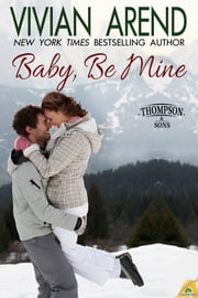 Baby, Be Mine ebook by Vivian Arend