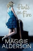 Pants On Fire ebook by Maggie Alderson