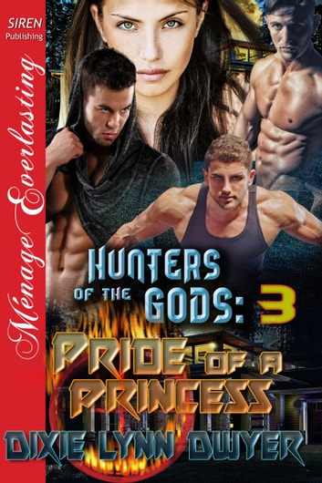 Hunters of the Gods 3: Pride of a Princess ebook by Dixie Lynn Dwyer