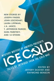 Mystery Writers of America Presents Ice Cold - Tales of Intrigue from the Cold War ebook by Jeffery Deaver,Raymond Benson