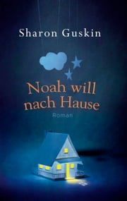 Noah will nach Hause - Roman eBook by Sharon Guskin, Carina Tessari