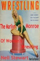 Nell Stewart The Marilyn Monroe of Women's Wrestling ebook by Robert Grey Reynolds Jr