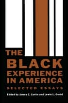 The Black Experience in America - Selected Essays ebook by James C. Curtis, Lewis L. Gould