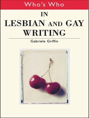 Who's Who in Lesbian and Gay Writing ebook by Gabriele Griffin