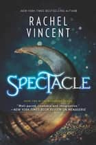 Spectacle (The Menagerie Series, Book 2) ebook by Rachel Vincent