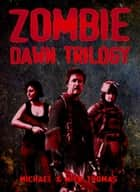 Zombie Dawn Trilogy: Illustrated Collector's Edition ebook by Michael G. Thomas