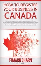 How to Register Your Business in Canada ebook by Pimarn Charn