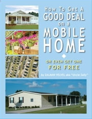 How To Get a Good Deal on a Mobile Home - or Even Get One for Free! ebook by Zalman Velvel
